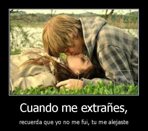 """Cuando me extranes recuerda que yo no me fui tu me alejaste e1350147642944 Imágenes románticas con mensajes: """"Cuando me extrañes"""""""