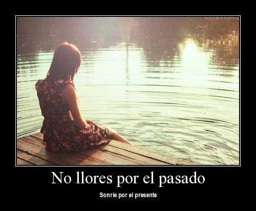 """no llores por el pasado   Imágenes con mensajes: """"No llores por el pasado"""""""
