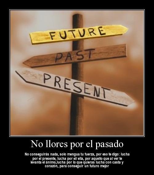"""pasadopresentefuturo  Imágenes con mensajes: """"No llores por el pasado"""""""