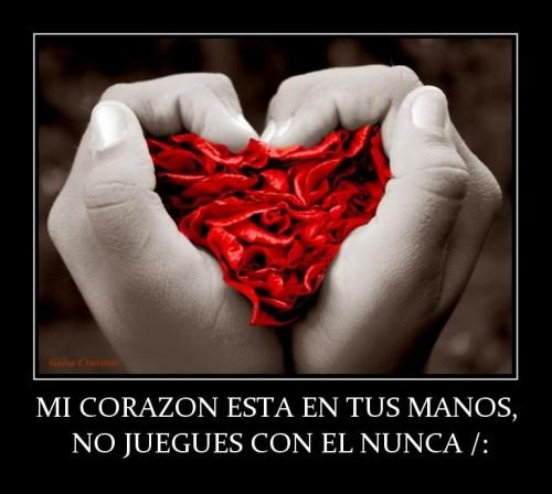 mi_corazon_esta_en_tus_manos__no_juegues_con_el_nunca_