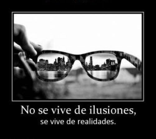 no vivas de ilusiones
