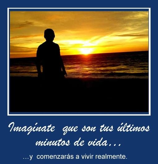 TARJETA 15 Imaginate que son tus ultimos minutos JPG Imagenes Bonitas con Mensajes Motivadores