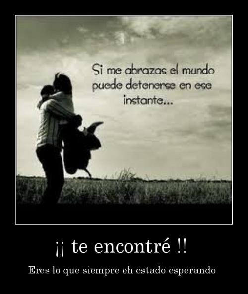 """desmotivaciones.mx  te encontr Eres lo que siempre eh estado esperando  133363539828 Imágenes con mensajes de amor """"Te encontré"""""""