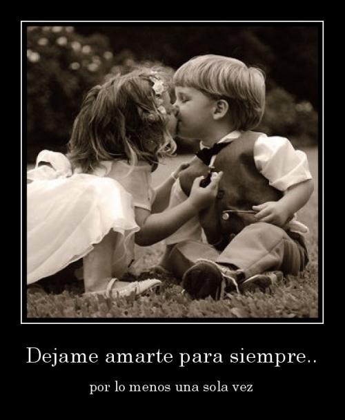 desmotivaciones.mx Dejame amarte para siempre.. por lo menos una sola vez 131836625420 Déjame Amarte