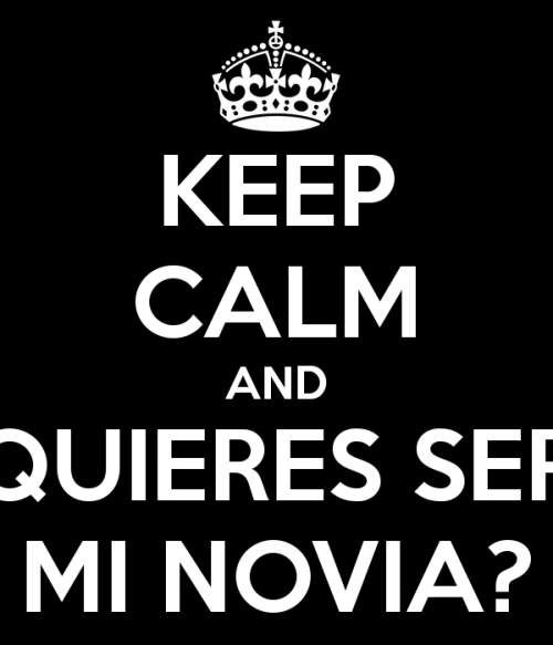 keep calm and quieres ser mi novia kkkk ¿Quieres ser mi novia?