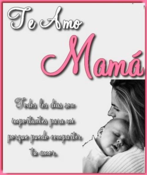 Te+amo+mamá Especial Día de la Madre
