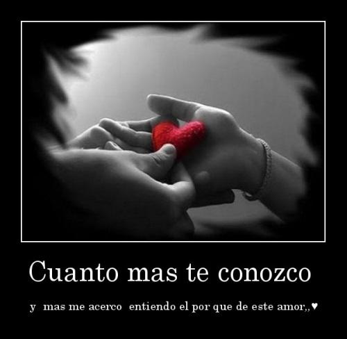 desmotivaciones.mx Cuanto mas te conozco y mas me acerco entiendo el por que de este amor 13430029706 Cuanto más te Conozco