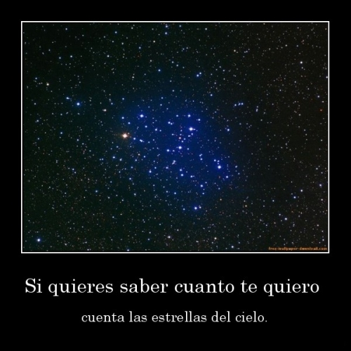 desmotivaciones.mx Si quieres saber cuanto te quiero cuenta las estrellas del cielo 132087452533 Cuenta las Estrellas del Cielo
