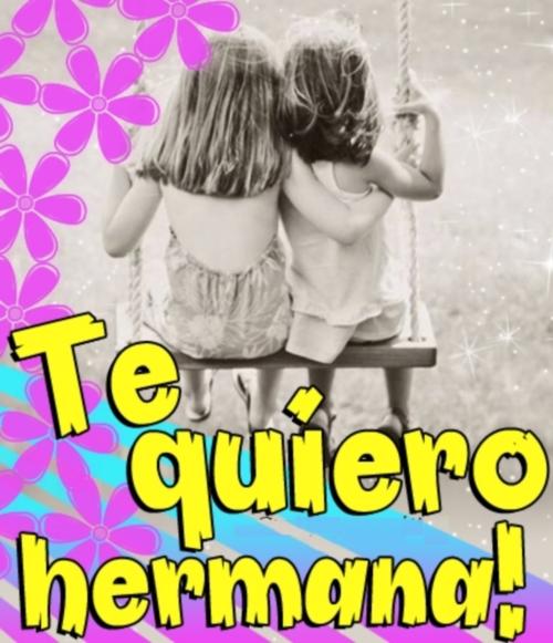"""45230 Imágenes Lindas para decir """"Te Quiero Hermana"""""""