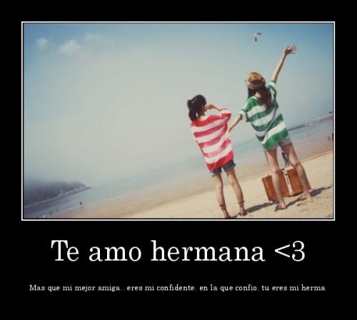 """desmotivaciones.mx Te amo hermana 3 Mas que mi mejor amiga.. eres mi confidente en la que confio tu eres mi herma 135136229236 Imágenes Lindas para decir """"Te Quiero Hermana"""""""