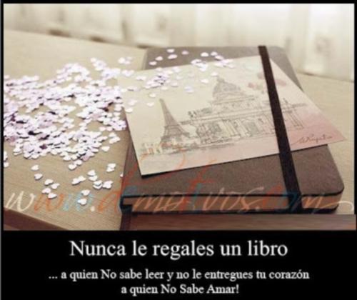 decepciones demotivos com Nunca regales un libro a quien no sabe leer, nunca regales tu corazón a quien no sabe querer
