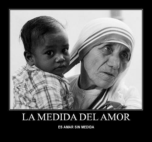 teresadecalcuta1 La Medida del Amor es Amar sin Medidas