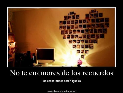 407824 328762540490810 208803549153377 1084135 1476047850 n 2 No te enamores de los recuerdos, las cosas nunca serán iguales