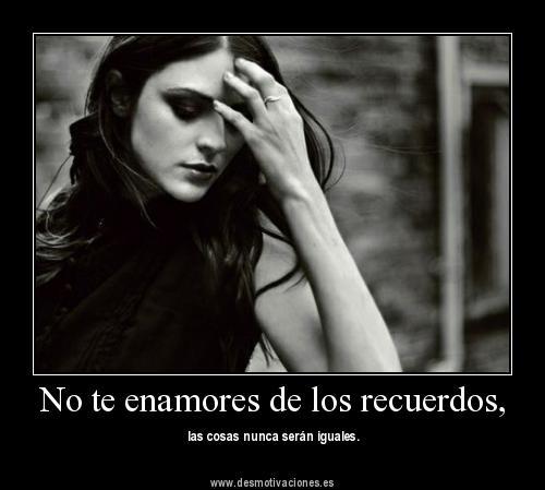 q 9 No te enamores de los recuerdos, las cosas nunca serán iguales
