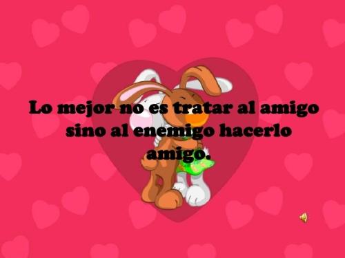 feliz dia del amor y la amistad 2 728 Lo mejor no es tratar al amigo sino al enemigo hacerlo amigo