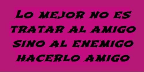 lo mejor no es tratar al amigo sino al enemigo hac 20121211163925 0603885475827328 Lo mejor no es tratar al amigo sino al enemigo hacerlo amigo