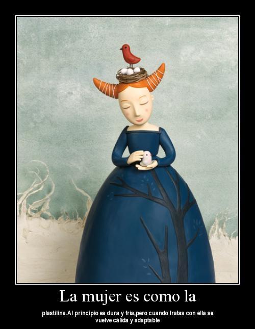 la mujer es como la plastilina