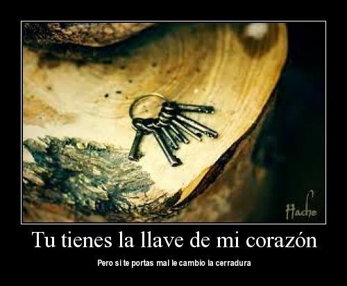 Tu tienes la llave de mi corazon