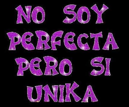 No soy perfecta pero soy unica