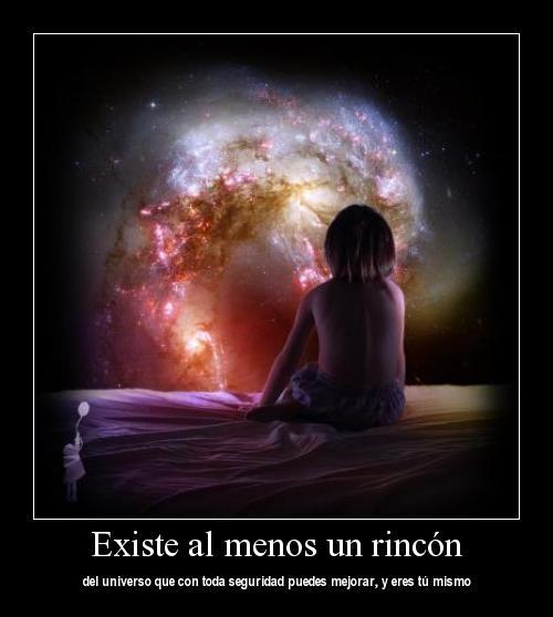 Existe al menos un rincon en el universo que con toda seguridad puedes mejorar Y eres tu mismo