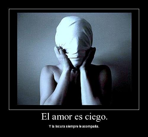 El amor es ciego y la locura le acompana