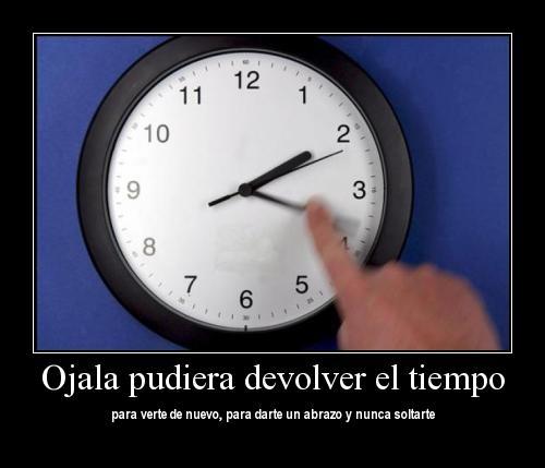 Ojala pudiera devolver el tiempo