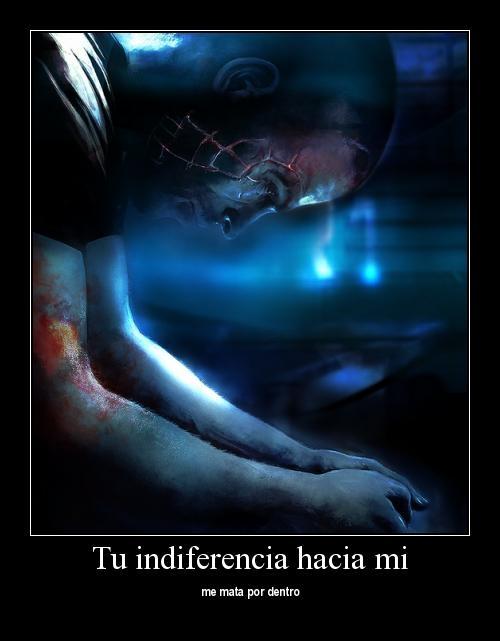 tu indiferencia me mata