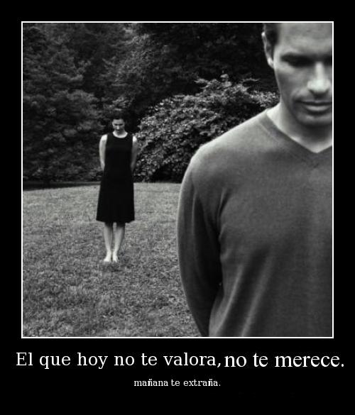 Quien no te valora no te merece