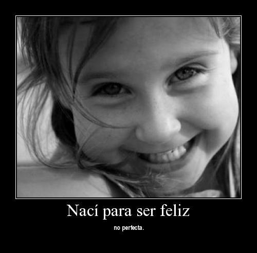 naci para ser feliz