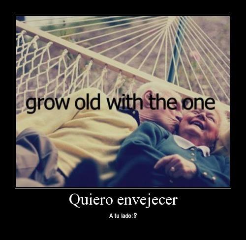 quiero envejecer a tu lado