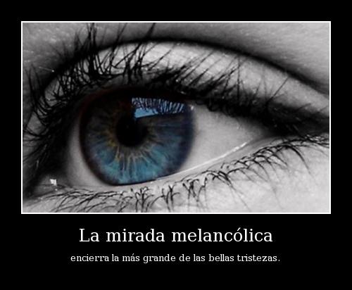 la melancolia es la felicidad de estar triste