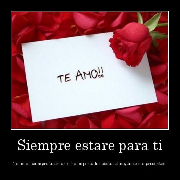 desmotivaciones.mx_Siempre-estare-para-ti-Te-amo-i-siempre-te-amare-no-importa-los-obstaculos-que-se-me-presenten_13399602570
