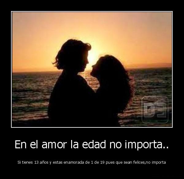 desmotivado.es_En-el-amor-la-edad-no-importa..-Si-tienes-13-anos-y-estas-enamorada-de-1-de-19-pues-que-sean-felicesno-importa_133599199076