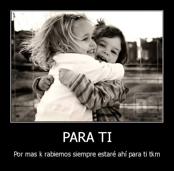 desmotivado.es_PARA-TI-Por-mas-k-rabiemos-siempre-estare-ahi-para-ti-tkm_133295132571