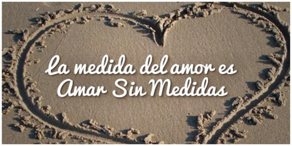 la medida del amor es amar sin medidas