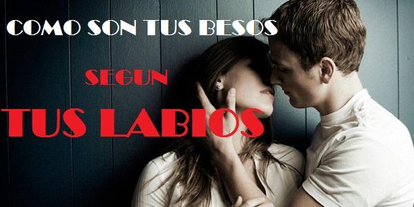 como besas segun tus labios